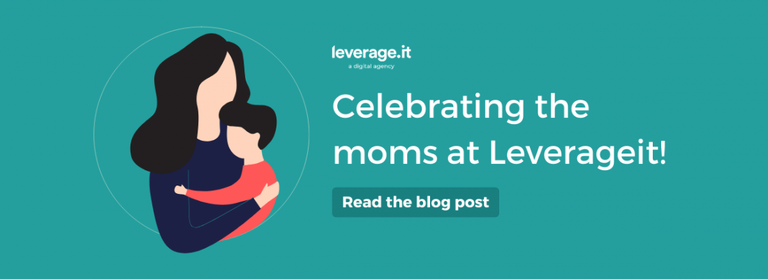Celebrating the moms at Leverageit!